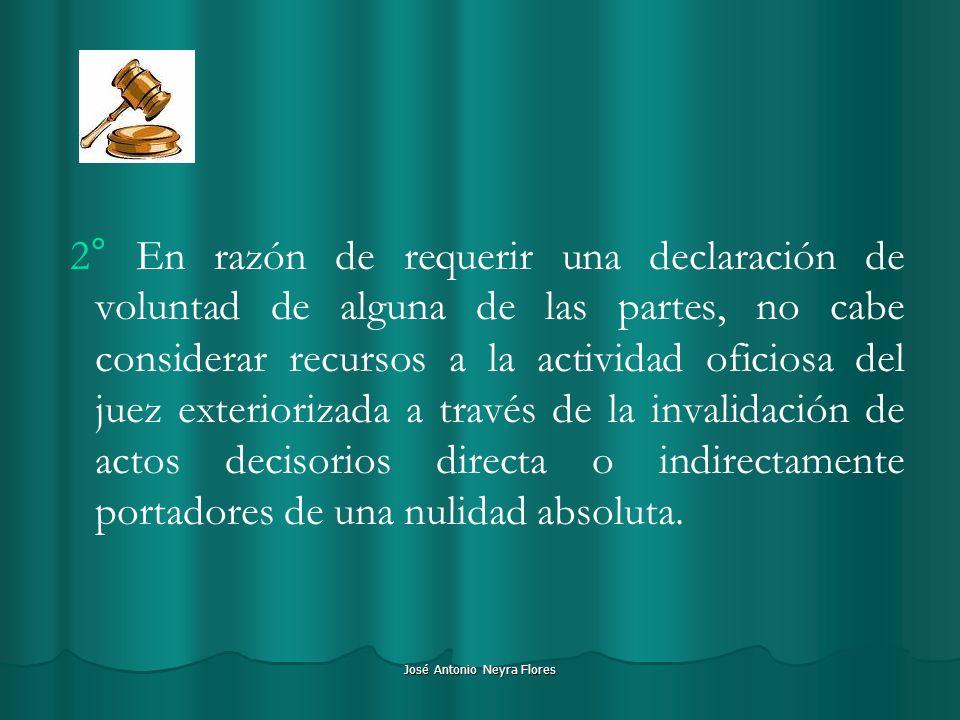José Antonio Neyra Flores 2° En razón de requerir una declaración de voluntad de alguna de las partes, no cabe considerar recursos a la actividad ofic
