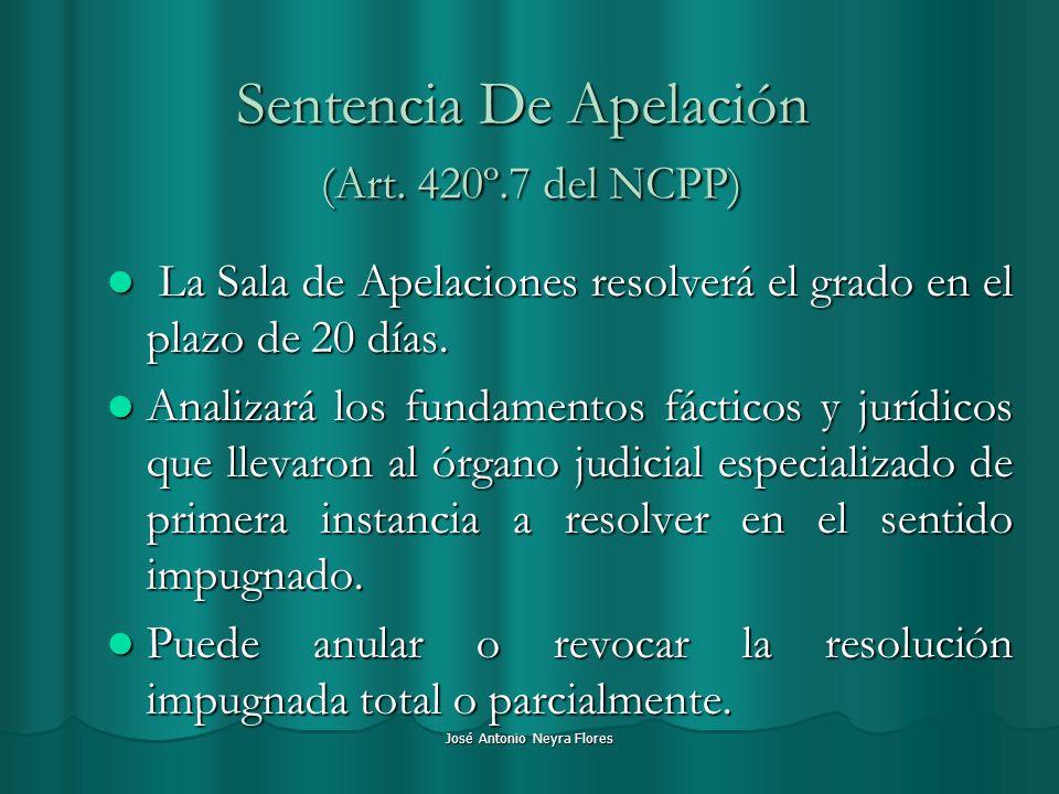 José Antonio Neyra Flores Sentencia De Apelación (Art. 420º.7 del NCPP) La Sala de Apelaciones resolverá el grado en el plazo de 20 días. La Sala de A