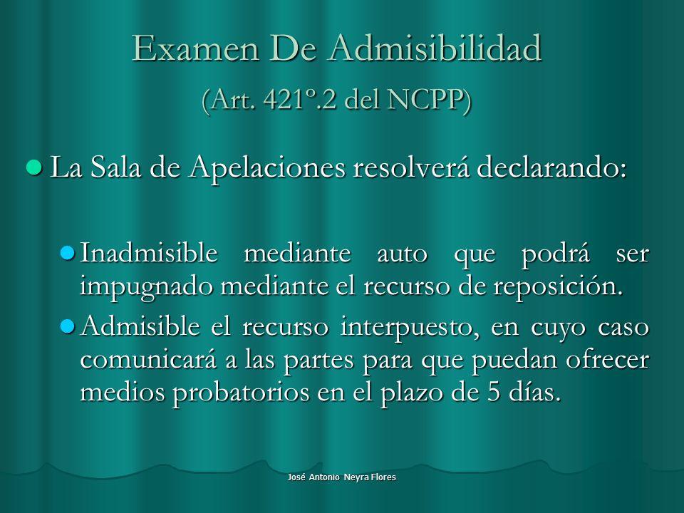 José Antonio Neyra Flores Examen De Admisibilidad (Art. 421º.2 del NCPP) La Sala de Apelaciones resolverá declarando: La Sala de Apelaciones resolverá