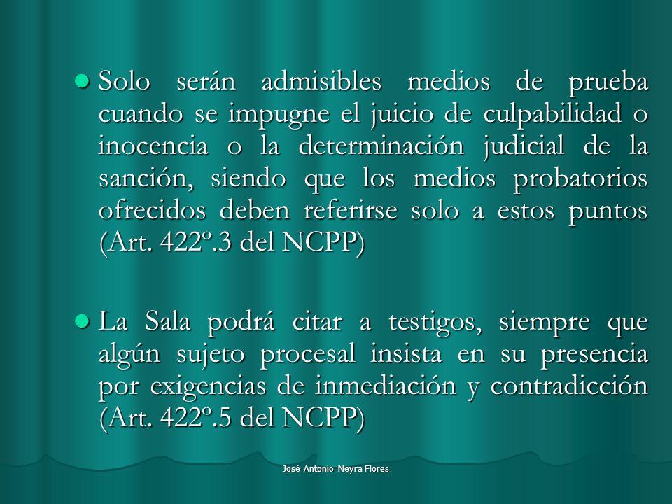 José Antonio Neyra Flores Solo serán admisibles medios de prueba cuando se impugne el juicio de culpabilidad o inocencia o la determinación judicial d