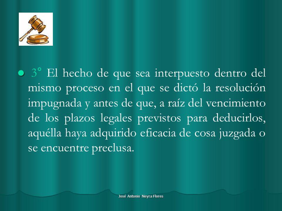 José Antonio Neyra Flores 3° El hecho de que sea interpuesto dentro del mismo proceso en el que se dictó la resolución impugnada y antes de que, a raí