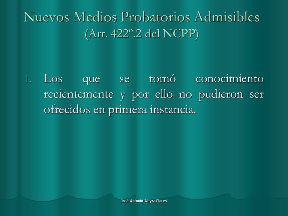 José Antonio Neyra Flores Nuevos Medios Probatorios Admisibles (Art. 422º.2 del NCPP) 1. Los que se tomó conocimiento recientemente y por ello no pudi