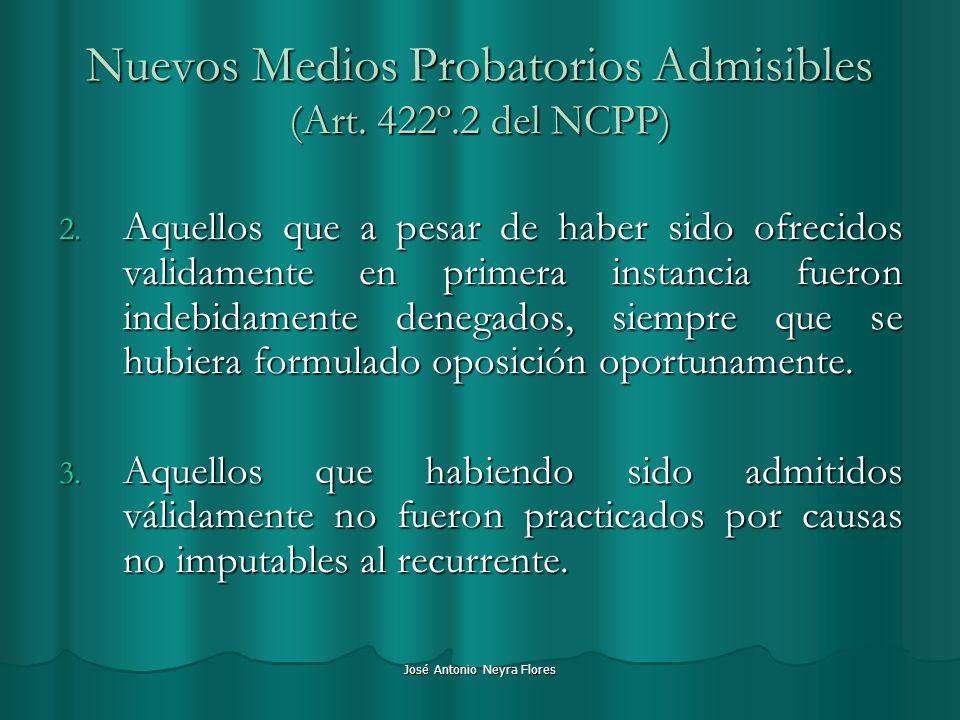 José Antonio Neyra Flores Nuevos Medios Probatorios Admisibles (Art. 422º.2 del NCPP) 2. Aquellos que a pesar de haber sido ofrecidos validamente en p