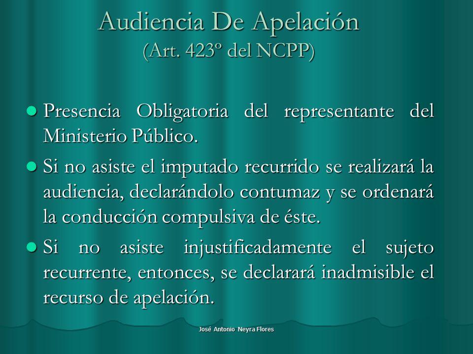 José Antonio Neyra Flores Audiencia De Apelación (Art. 423º del NCPP) Presencia Obligatoria del representante del Ministerio Público. Presencia Obliga