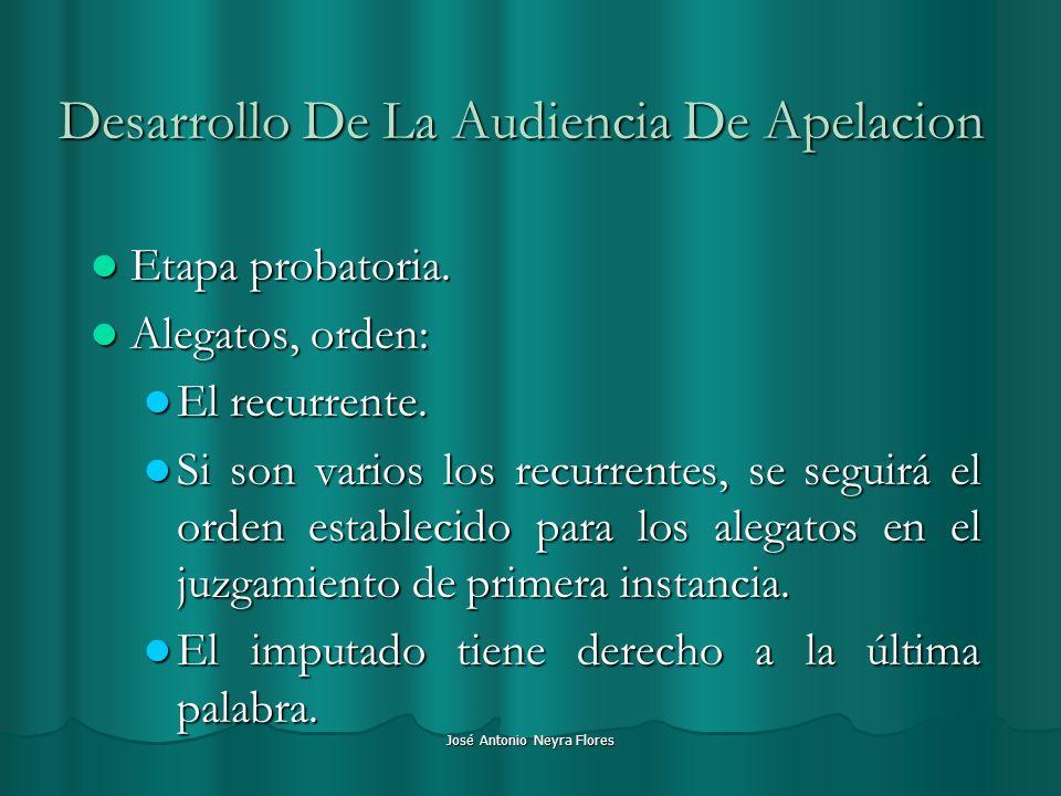 José Antonio Neyra Flores Desarrollo De La Audiencia De Apelacion Etapa probatoria. Etapa probatoria. Alegatos, orden: Alegatos, orden: El recurrente.