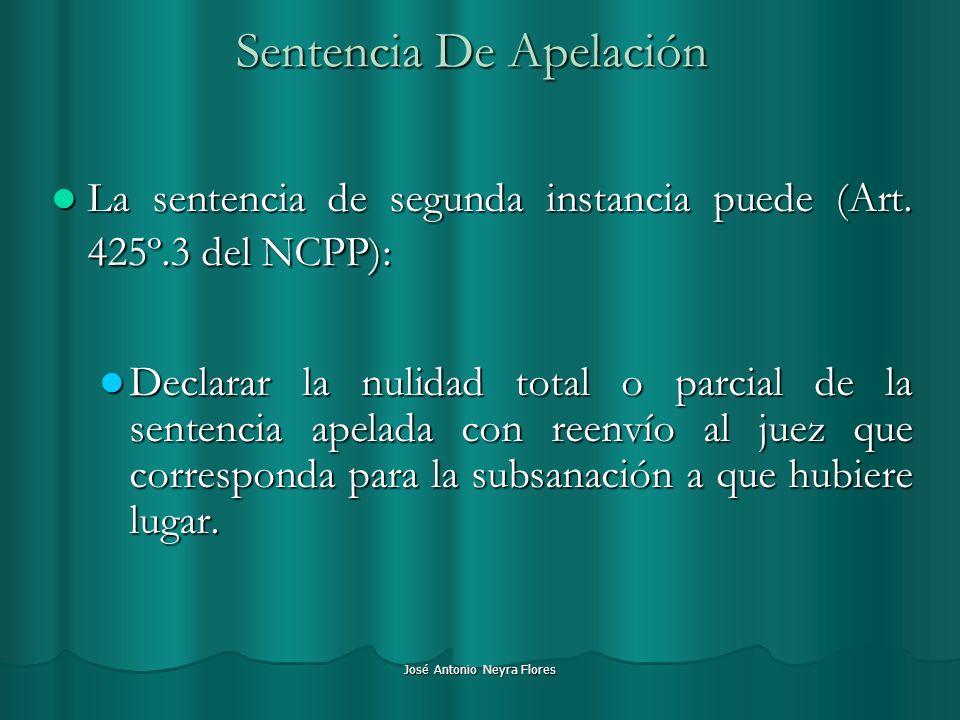 José Antonio Neyra Flores Sentencia De Apelación La sentencia de segunda instancia puede (Art. 425º.3 del NCPP): La sentencia de segunda instancia pue