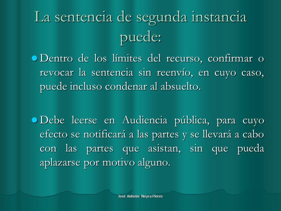 José Antonio Neyra Flores La sentencia de segunda instancia puede: Dentro de los límites del recurso, confirmar o revocar la sentencia sin reenvío, en