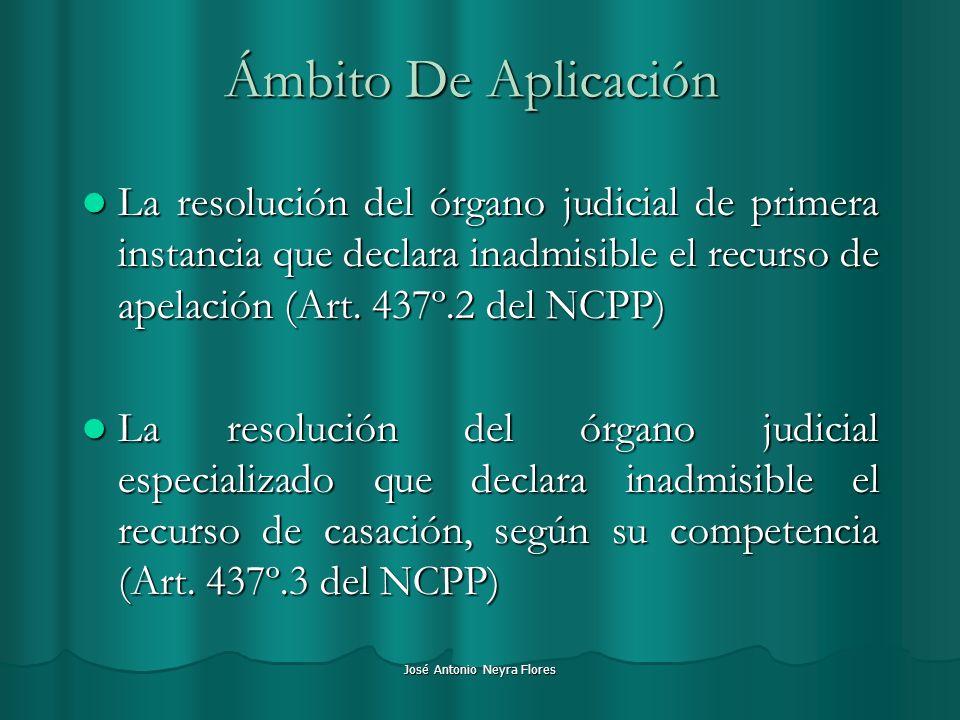 José Antonio Neyra Flores Ámbito De Aplicación La resolución del órgano judicial de primera instancia que declara inadmisible el recurso de apelación