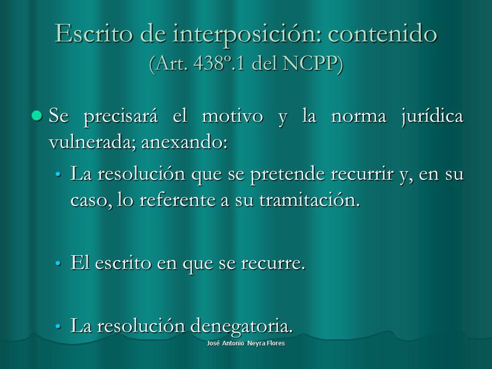 José Antonio Neyra Flores Escrito de interposición: contenido (Art. 438º.1 del NCPP) Se precisará el motivo y la norma jurídica vulnerada; anexando: S