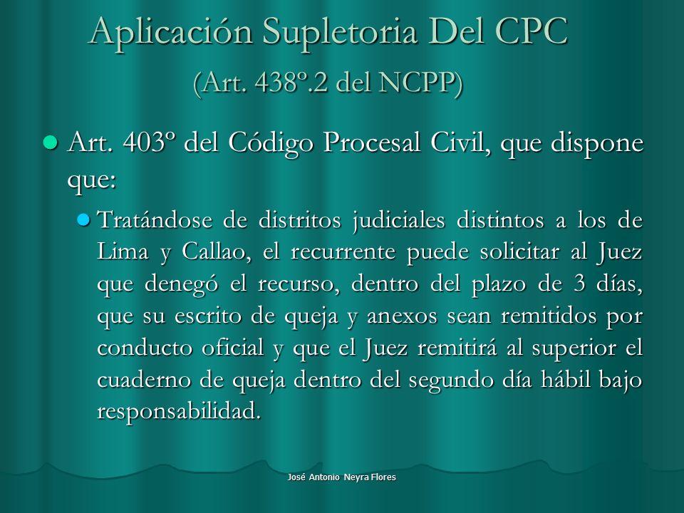 José Antonio Neyra Flores Aplicación Supletoria Del CPC (Art. 438º.2 del NCPP) Art. 403º del Código Procesal Civil, que dispone que: Art. 403º del Cód