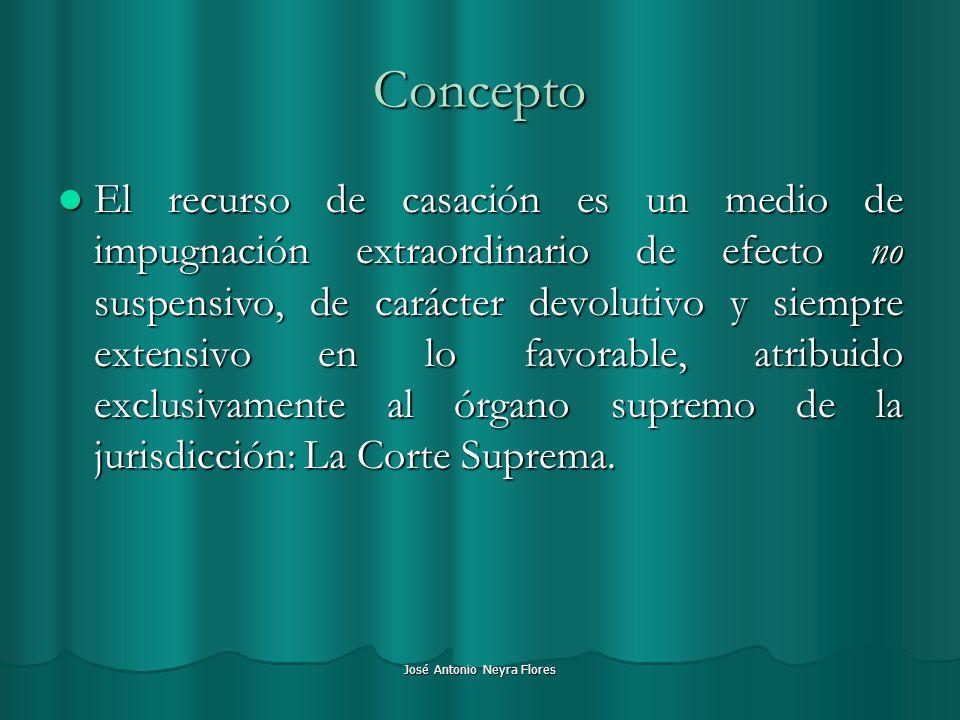José Antonio Neyra Flores Concepto El recurso de casación es un medio de impugnación extraordinario de efecto no suspensivo, de carácter devolutivo y