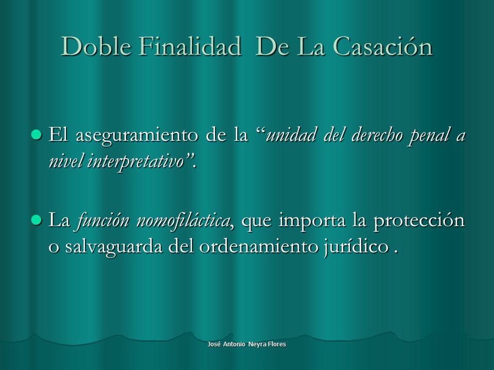 José Antonio Neyra Flores Doble Finalidad De La Casación El aseguramiento de la unidad del derecho penal a nivel interpretativo. El aseguramiento de l