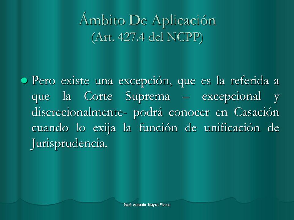 José Antonio Neyra Flores Ámbito De Aplicación (Art. 427.4 del NCPP) Pero existe una excepción, que es la referida a que la Corte Suprema – excepciona