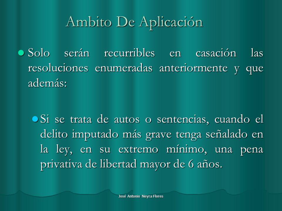 José Antonio Neyra Flores Ambito De Aplicación Solo serán recurribles en casación las resoluciones enumeradas anteriormente y que además: Solo serán r