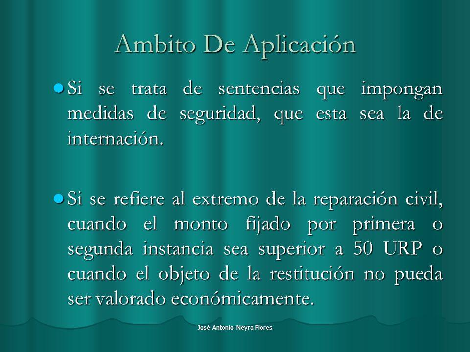 José Antonio Neyra Flores Ambito De Aplicación Si se trata de sentencias que impongan medidas de seguridad, que esta sea la de internación. Si se trat