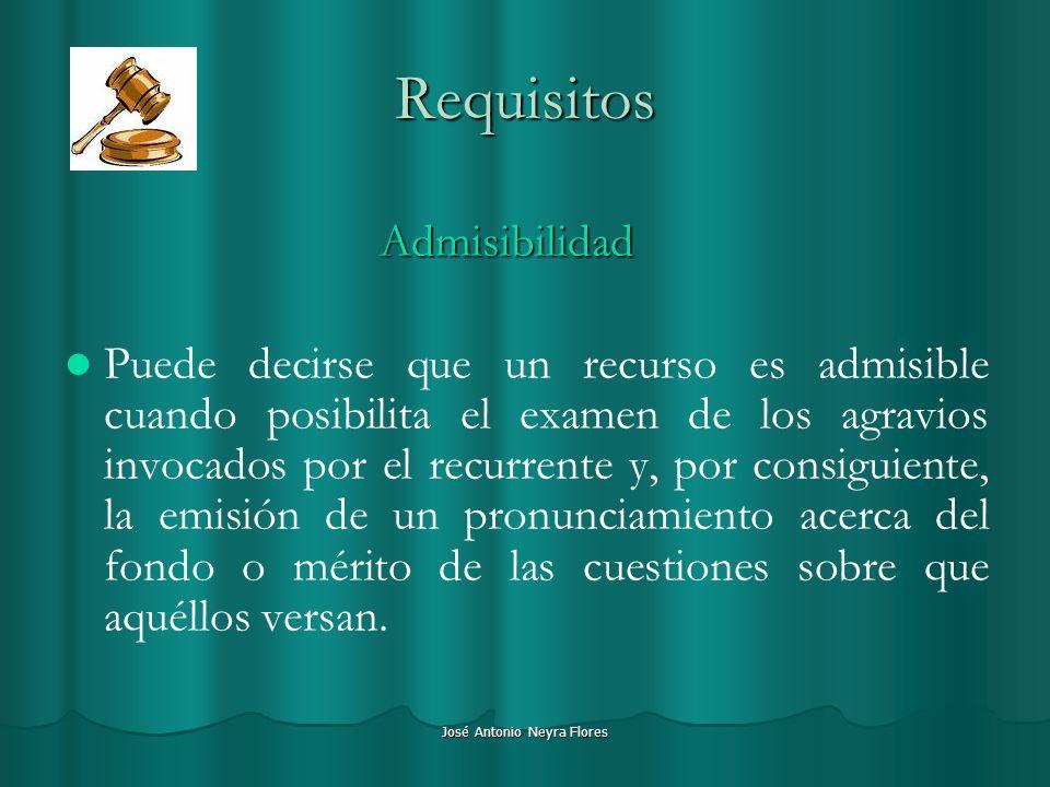 José Antonio Neyra Flores Requisitos Admisibilidad Puede decirse que un recurso es admisible cuando posibilita el examen de los agravios invocados por