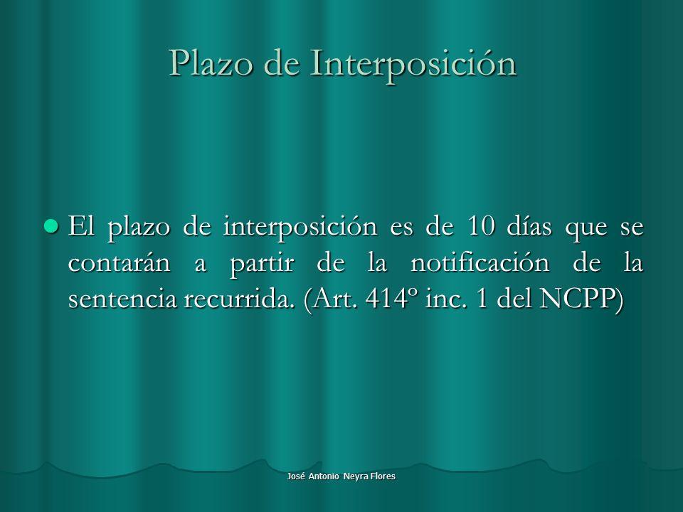 José Antonio Neyra Flores Plazo de Interposición El plazo de interposición es de 10 días que se contarán a partir de la notificación de la sentencia r
