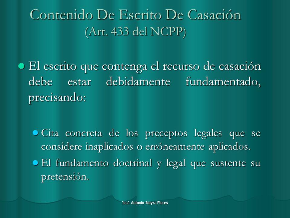José Antonio Neyra Flores Contenido De Escrito De Casación (Art. 433 del NCPP) El escrito que contenga el recurso de casación debe estar debidamente f