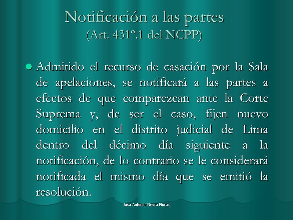 José Antonio Neyra Flores Notificación a las partes (Art. 431º.1 del NCPP) Admitido el recurso de casación por la Sala de apelaciones, se notificará a