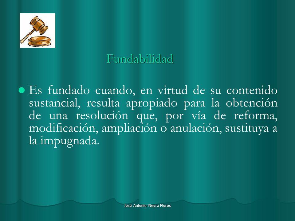 José Antonio Neyra Flores Fundabilidad Es fundado cuando, en virtud de su contenido sustancial, resulta apropiado para la obtención de una resolución