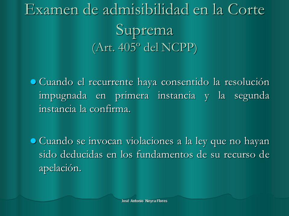 José Antonio Neyra Flores Examen de admisibilidad en la Corte Suprema (Art. 405º del NCPP) Cuando el recurrente haya consentido la resolución impugnad
