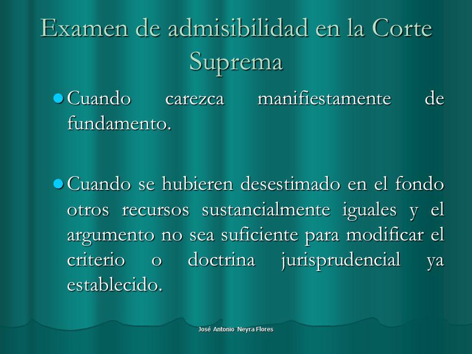 José Antonio Neyra Flores Examen de admisibilidad en la Corte Suprema Cuando carezca manifiestamente de fundamento. Cuando carezca manifiestamente de