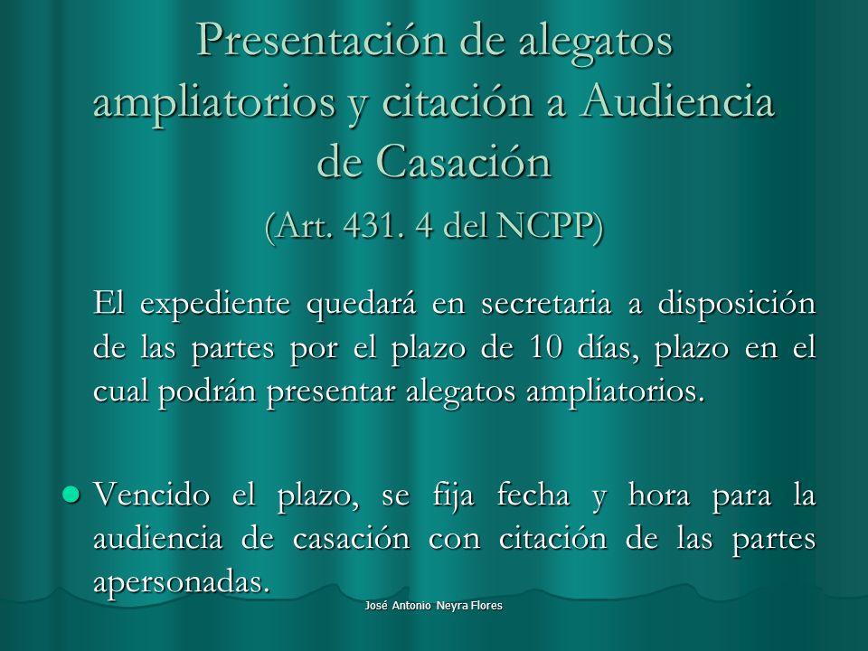 José Antonio Neyra Flores Presentación de alegatos ampliatorios y citación a Audiencia de Casación (Art. 431. 4 del NCPP) El expediente quedará en sec