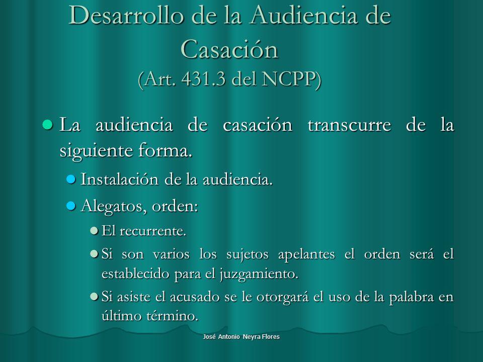 José Antonio Neyra Flores Desarrollo de la Audiencia de Casación (Art. 431.3 del NCPP) La audiencia de casación transcurre de la siguiente forma. La a