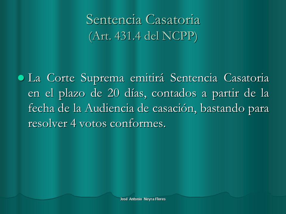 José Antonio Neyra Flores Sentencia Casatoria (Art. 431.4 del NCPP) La Corte Suprema emitirá Sentencia Casatoria en el plazo de 20 días, contados a pa