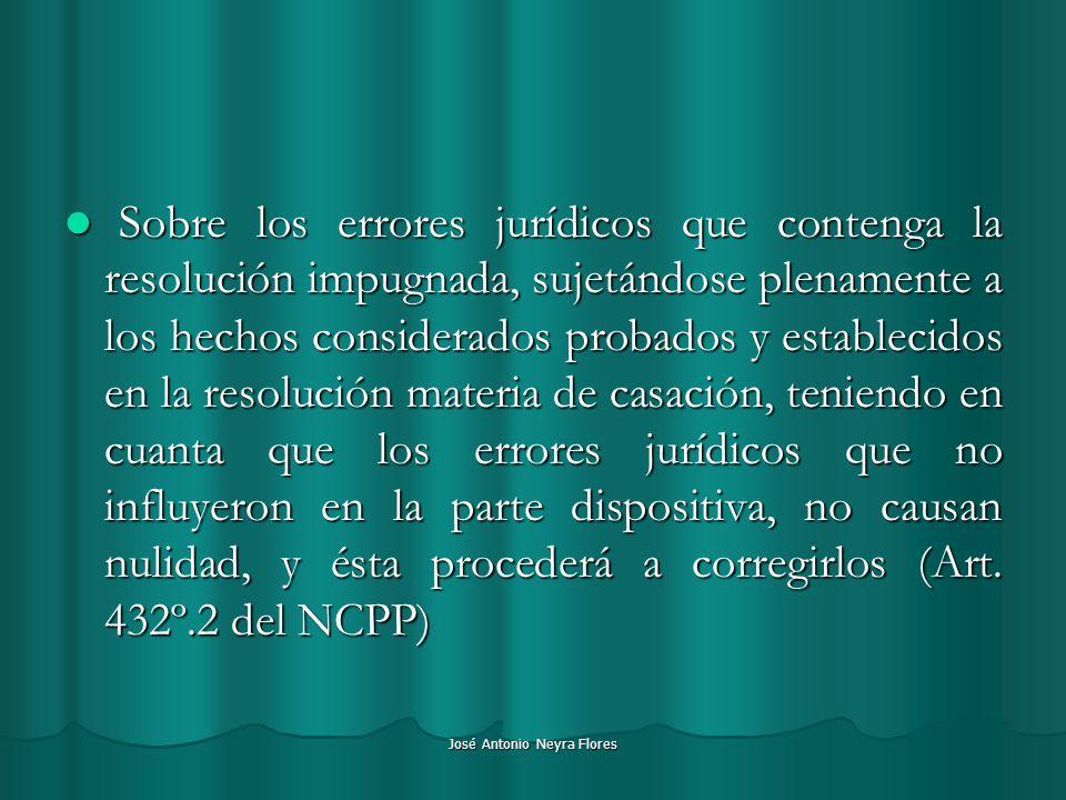 José Antonio Neyra Flores Sobre los errores jurídicos que contenga la resolución impugnada, sujetándose plenamente a los hechos considerados probados