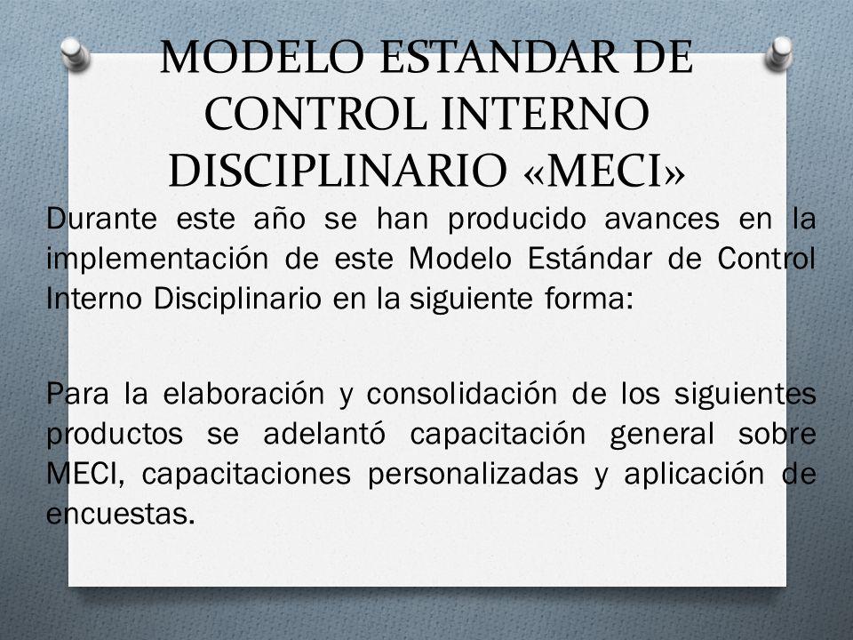 MODELO ESTANDAR DE CONTROL INTERNO DISCIPLINARIO «MECI» Durante este año se han producido avances en la implementación de este Modelo Estándar de Cont