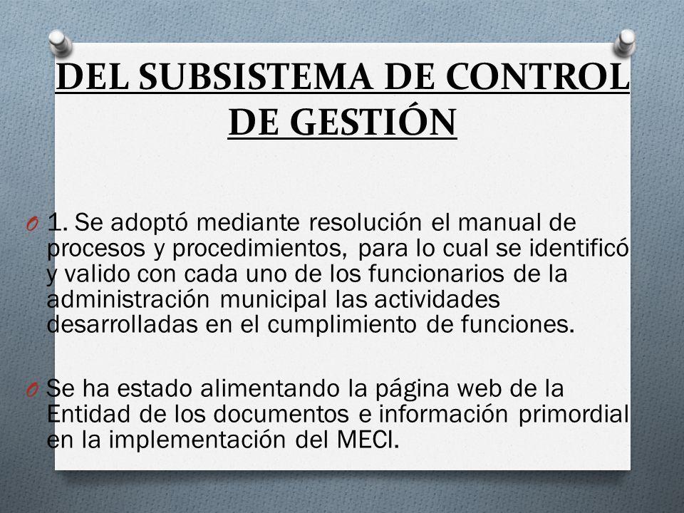 DEL SUBSISTEMA DE CONTROL DE GESTIÓN O 1. Se adoptó mediante resolución el manual de procesos y procedimientos, para lo cual se identificó y valido co
