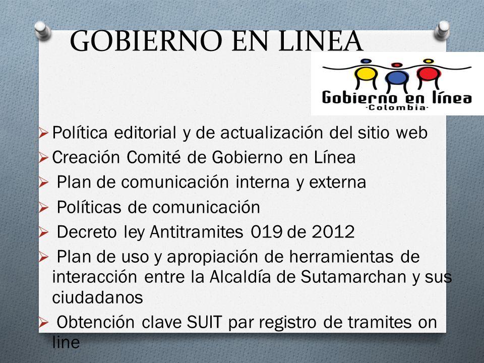 GOBIERNO EN LINEA Política editorial y de actualización del sitio web Creación Comité de Gobierno en Línea Plan de comunicación interna y externa Polí