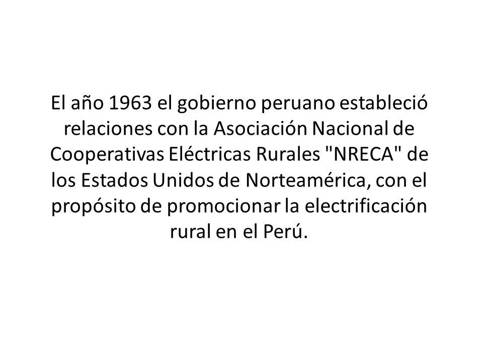 El año 1963 el gobierno peruano estableció relaciones con la Asociación Nacional de Cooperativas Eléctricas Rurales