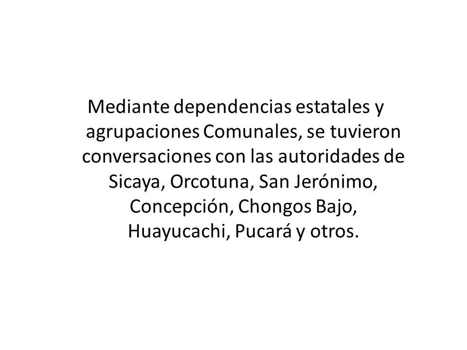 Mediante dependencias estatales y agrupaciones Comunales, se tuvieron conversaciones con las autoridades de Sicaya, Orcotuna, San Jerónimo, Concepción