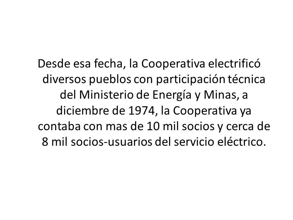 Desde esa fecha, la Cooperativa electrificó diversos pueblos con participación técnica del Ministerio de Energía y Minas, a diciembre de 1974, la Coop