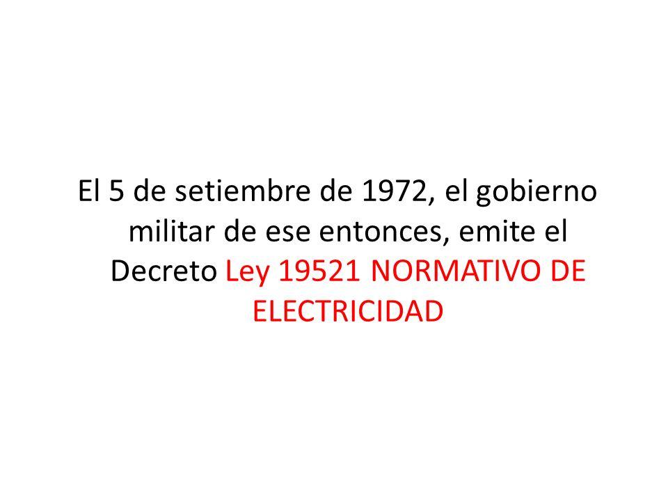 El 5 de setiembre de 1972, el gobierno militar de ese entonces, emite el Decreto Ley 19521 NORMATIVO DE ELECTRICIDAD