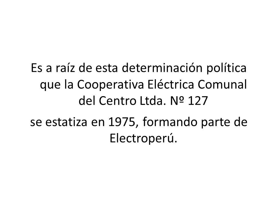 Es a raíz de esta determinación política que la Cooperativa Eléctrica Comunal del Centro Ltda. Nº 127 se estatiza en 1975, formando parte de Electrope