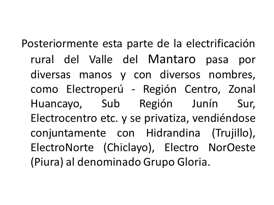 Posteriormente esta parte de la electrificación rural del Valle del Mantaro pasa por diversas manos y con diversos nombres, como Electroperú - Región