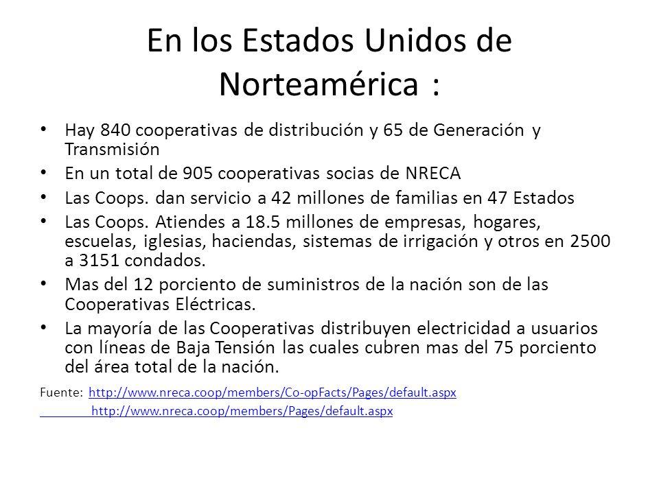 En los Estados Unidos de Norteamérica : Hay 840 cooperativas de distribución y 65 de Generación y Transmisión En un total de 905 cooperativas socias d