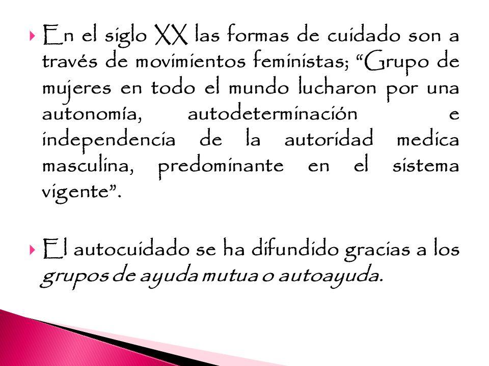 En el siglo XX las formas de cuidado son a través de movimientos feministas; Grupo de mujeres en todo el mundo lucharon por una autonomía, autodetermi