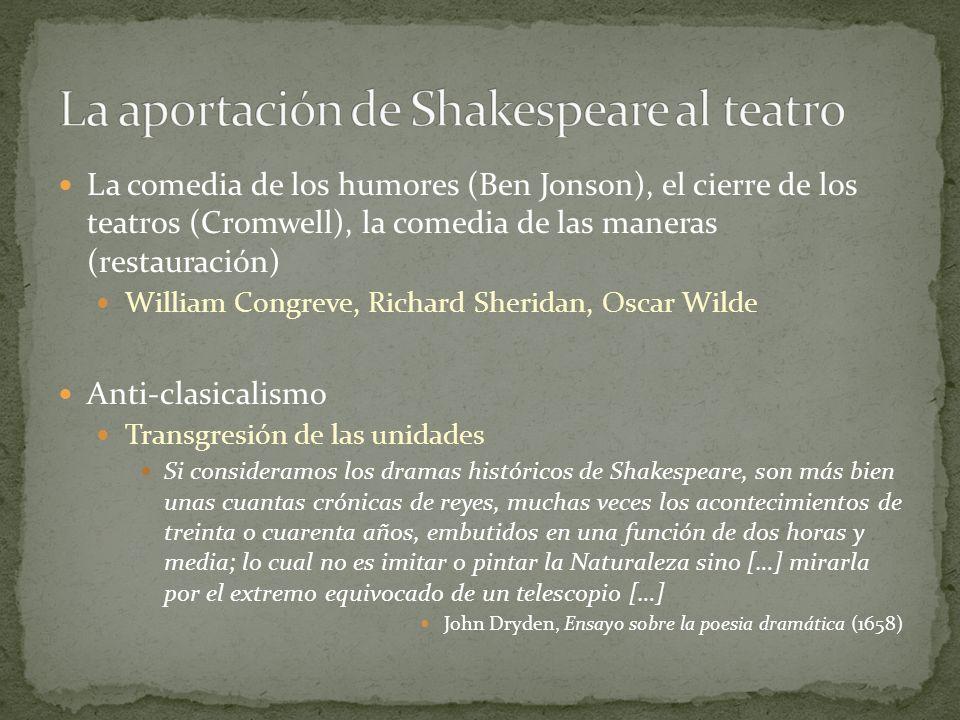 La comedia de los humores (Ben Jonson), el cierre de los teatros (Cromwell), la comedia de las maneras (restauración) William Congreve, Richard Sherid