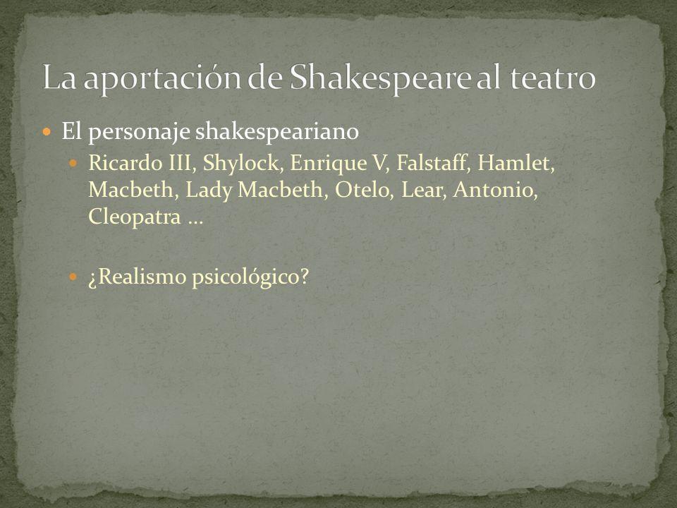 El personaje shakespeariano Ricardo III, Shylock, Enrique V, Falstaff, Hamlet, Macbeth, Lady Macbeth, Otelo, Lear, Antonio, Cleopatra … ¿Realismo psic
