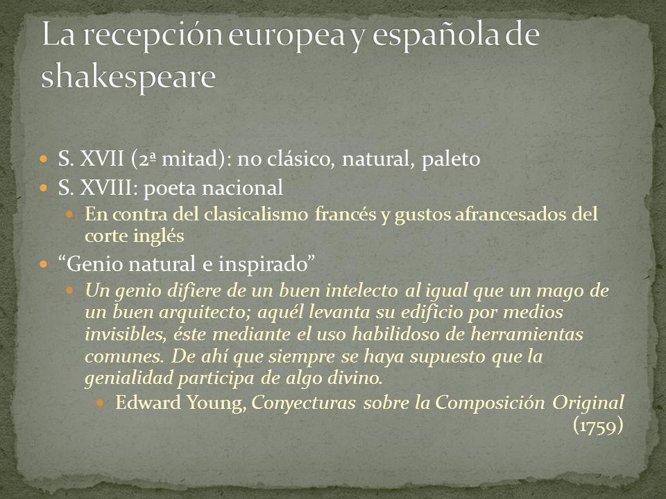 S. XVII (2ª mitad): no clásico, natural, paleto S. XVIII: poeta nacional En contra del clasicalismo francés y gustos afrancesados del corte inglés Gen