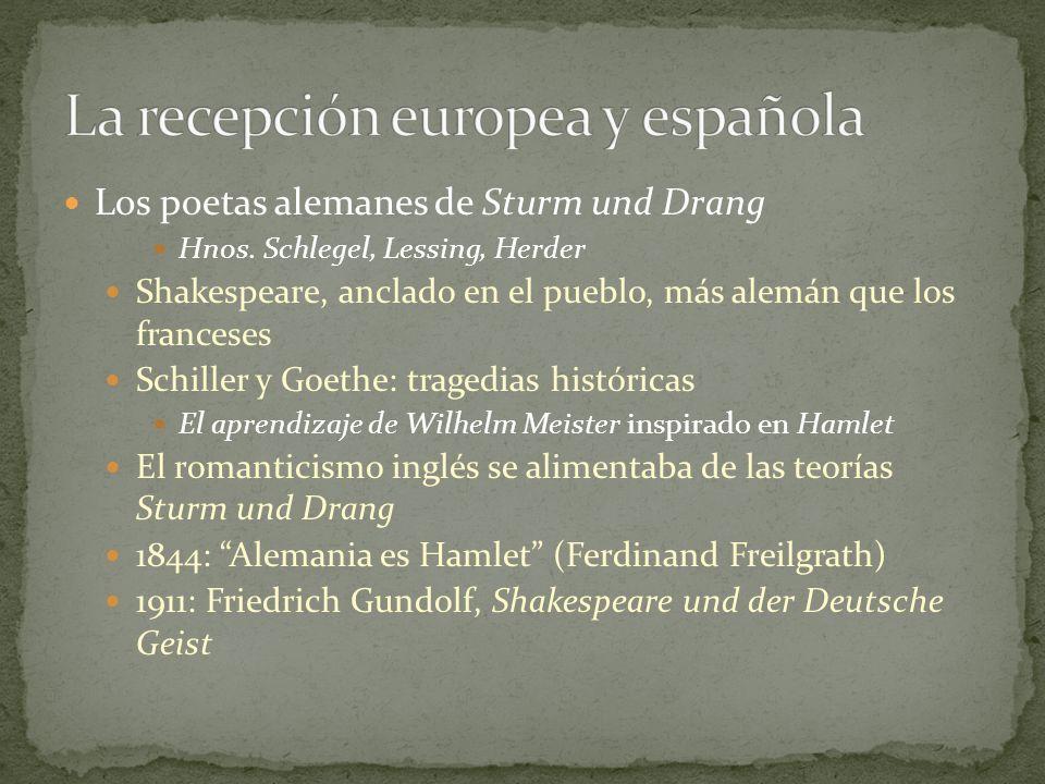 Los poetas alemanes de Sturm und Drang Hnos. Schlegel, Lessing, Herder Shakespeare, anclado en el pueblo, más alemán que los franceses Schiller y Goet