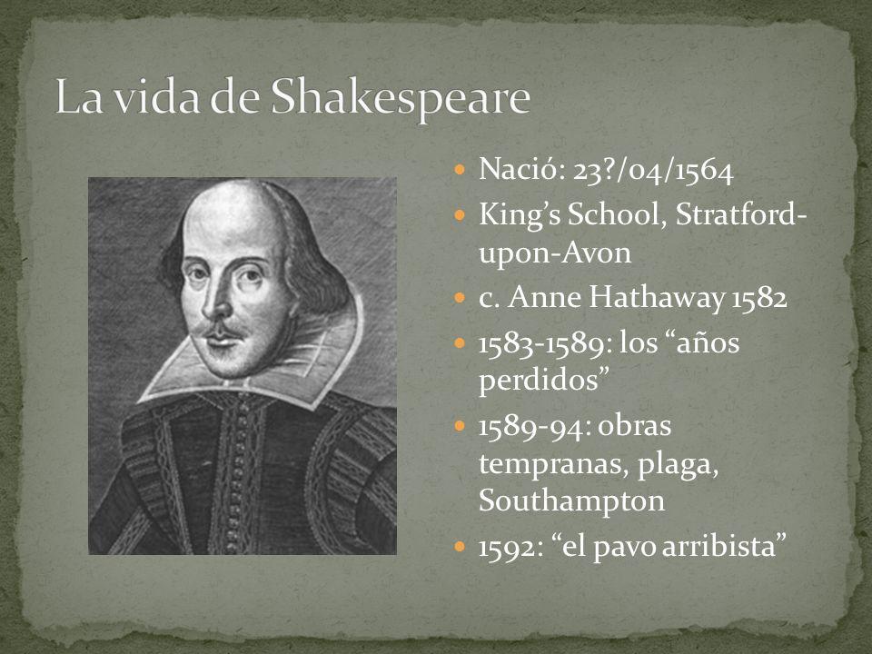 Nació: 23?/04/1564 Kings School, Stratford- upon-Avon c. Anne Hathaway 1582 1583-1589: los años perdidos 1589-94: obras tempranas, plaga, Southampton