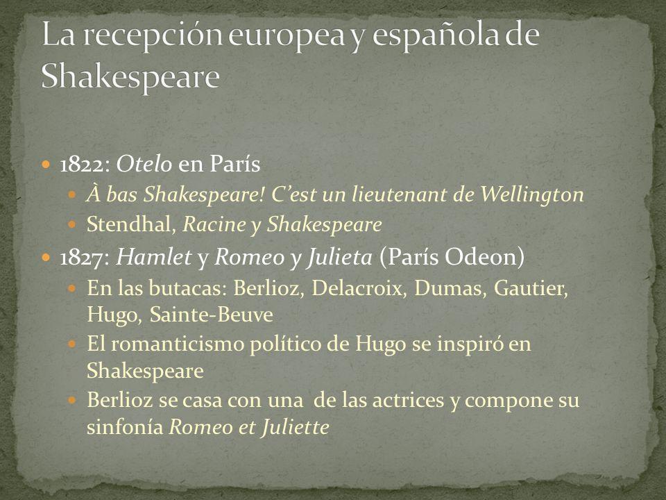 1822: Otelo en París À bas Shakespeare! Cest un lieutenant de Wellington Stendhal, Racine y Shakespeare 1827: Hamlet y Romeo y Julieta (París Odeon) E