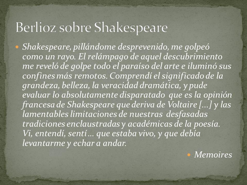 Shakespeare, pillándome desprevenido, me golpeó como un rayo. El relámpago de aquel descubrimiento me reveló de golpe todo el paraíso del arte e ilumi