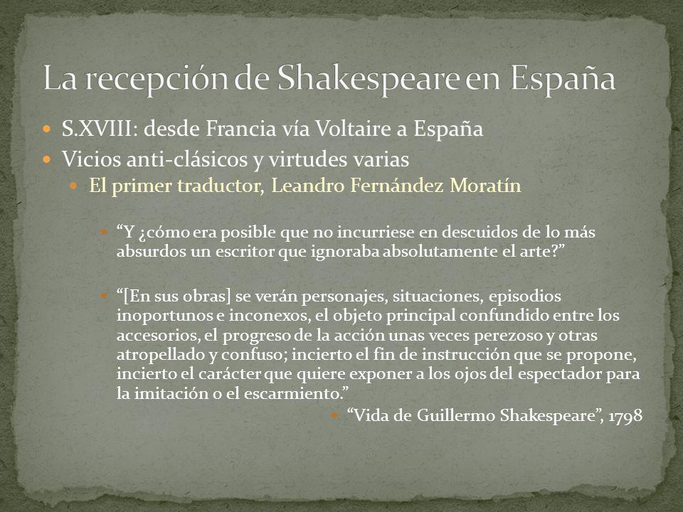 S.XVIII: desde Francia vía Voltaire a España Vicios anti-clásicos y virtudes varias El primer traductor, Leandro Fernández Moratín Y ¿cómo era posible