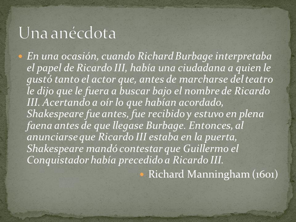 En una ocasión, cuando Richard Burbage interpretaba el papel de Ricardo III, había una ciudadana a quien le gustó tanto el actor que, antes de marchar